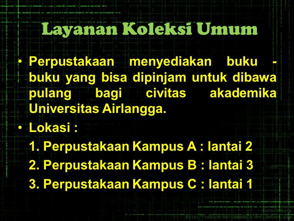 Layanan Koleksi Umum Perpustakaan menyediakan buku - buku yang bisa dipinjam untuk dibawa pulang bagi civitas akademika Universitas Airlangga.