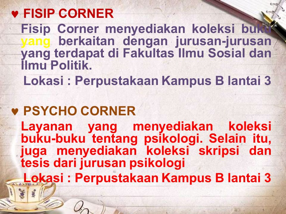  FISIP CORNER Fisip Corner menyediakan koleksi buku yang berkaitan dengan jurusan-jurusan yang terdapat di Fakultas Ilmu Sosial dan Ilmu Politik.