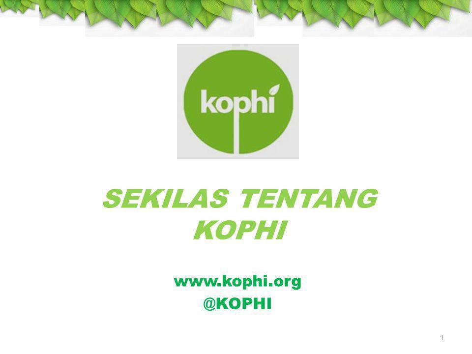 SEKILAS TENTANG KOPHI www.kophi.org @KOPHI