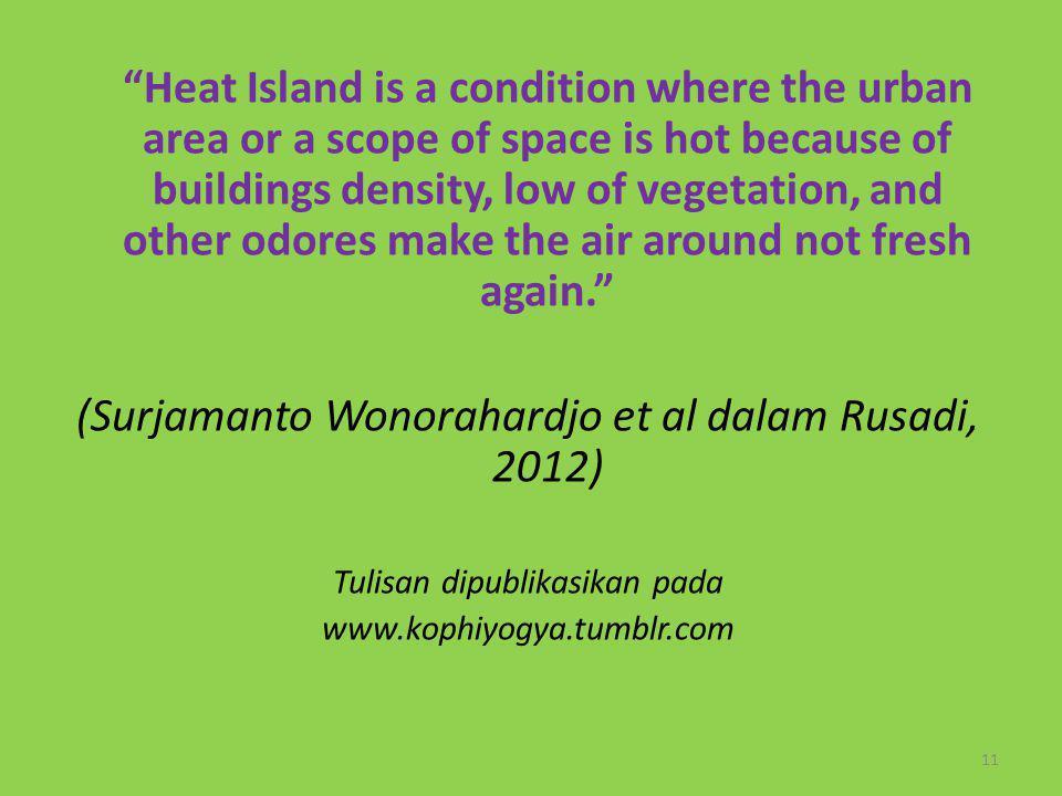 (Surjamanto Wonorahardjo et al dalam Rusadi, 2012)