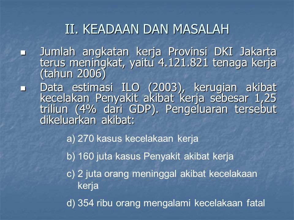 II. KEADAAN DAN MASALAH Jumlah angkatan kerja Provinsi DKI Jakarta terus meningkat, yaitu 4.121.821 tenaga kerja (tahun 2006)
