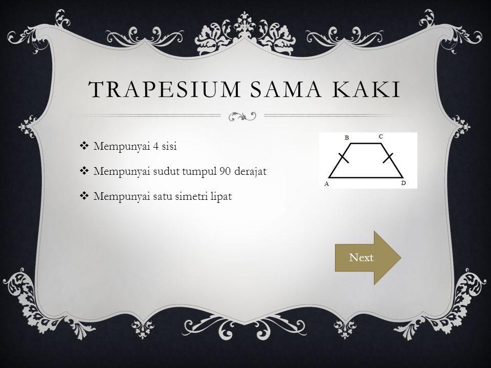 Trapesium sama kaki Mempunyai 4 sisi Mempunyai sudut tumpul 90 derajat