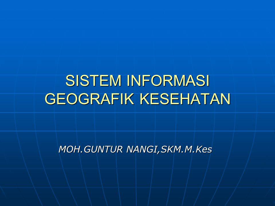 SISTEM INFORMASI GEOGRAFIK KESEHATAN