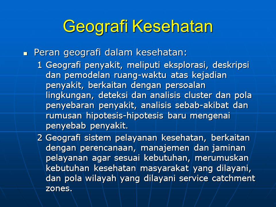 Geografi Kesehatan Peran geografi dalam kesehatan: