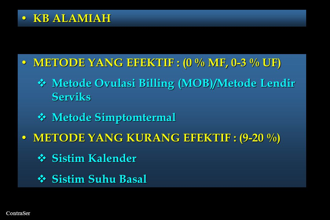KB ALAMIAH METODE YANG EFEKTIF : (0 % MF, 0-3 % UF) Metode Ovulasi Billing (MOB)/Metode Lendir Serviks.