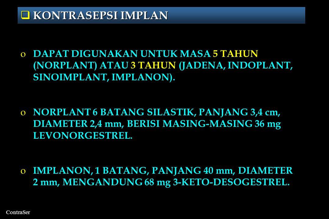 KONTRASEPSI IMPLAN DAPAT DIGUNAKAN UNTUK MASA 5 TAHUN (NORPLANT) ATAU 3 TAHUN (JADENA, INDOPLANT, SINOIMPLANT, IMPLANON).