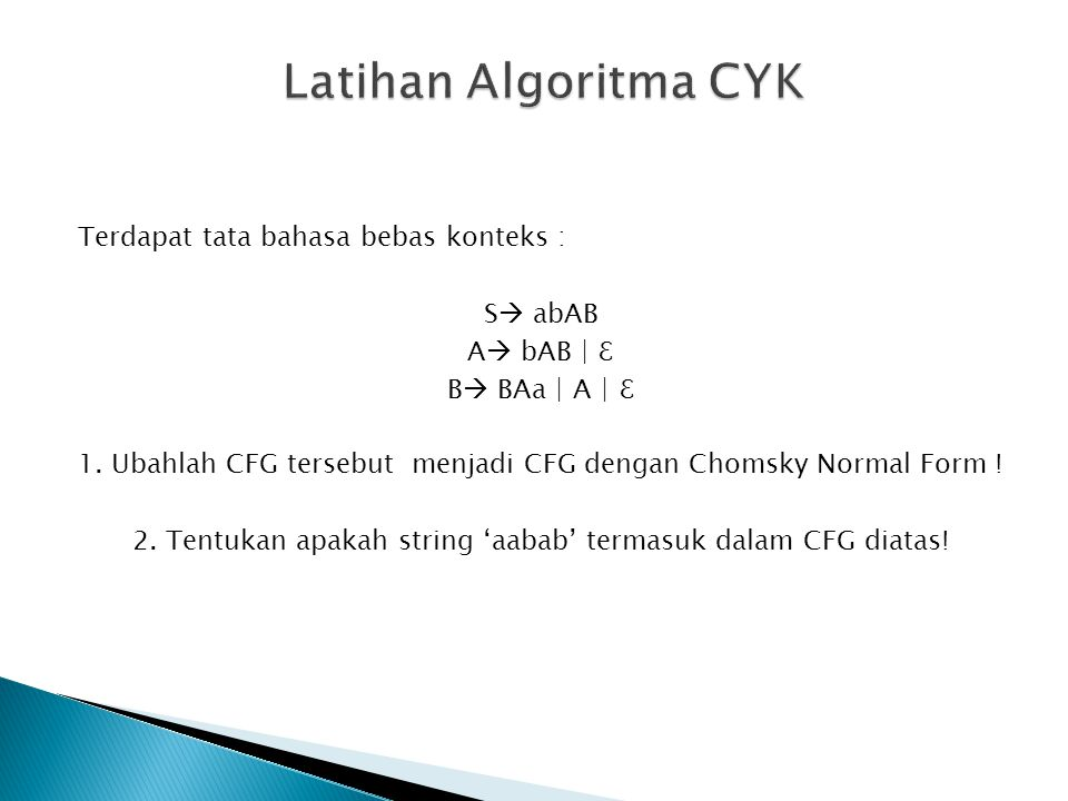Latihan Algoritma CYK Terdapat tata bahasa bebas konteks : S abAB