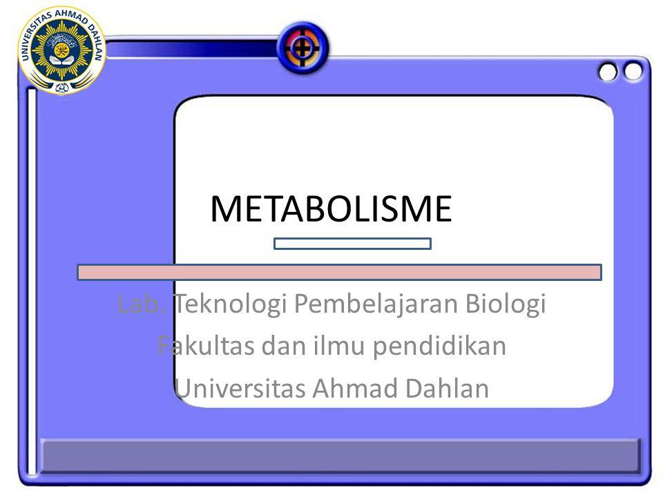 METABOLISME Lab. Teknologi Pembelajaran Biologi