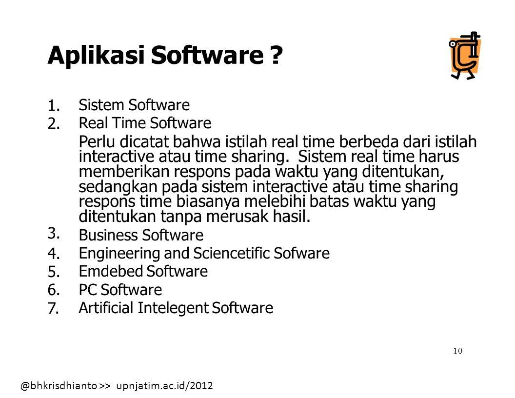 Aplikasi Software 1. 2. 3. 4. 5. 6. 7. Sistem Software. Real Time Software. Perlu dicatat bahwa istilah real time berbeda dari istilah.