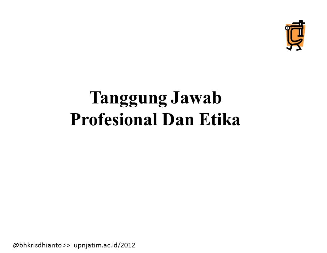 Tanggung Jawab Profesional Dan Etika