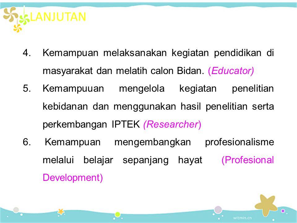 LANJUTAN Kemampuan melaksanakan kegiatan pendidikan di masyarakat dan melatih calon Bidan. (Educator)