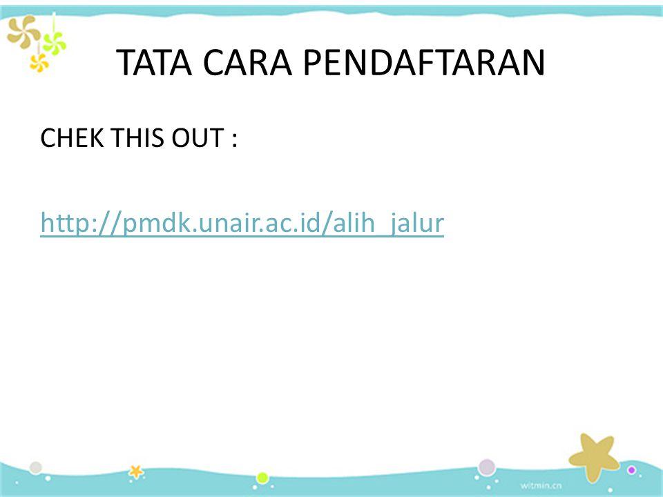 TATA CARA PENDAFTARAN CHEK THIS OUT : http://pmdk.unair.ac.id/alih_jalur