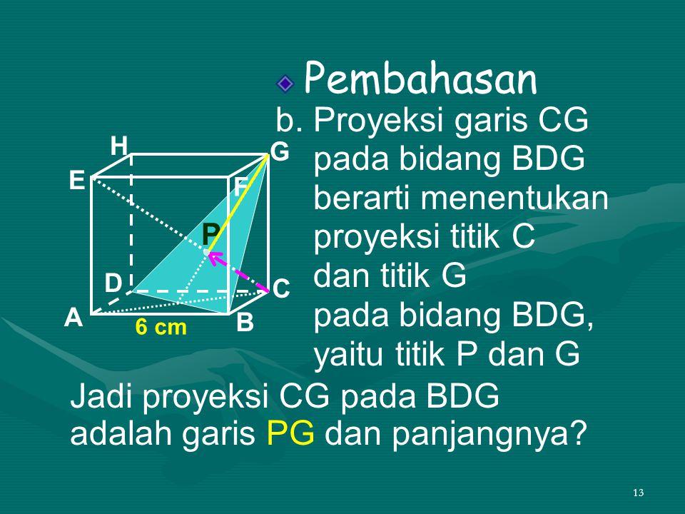 Jadi proyeksi CG pada BDG adalah garis PG dan panjangnya
