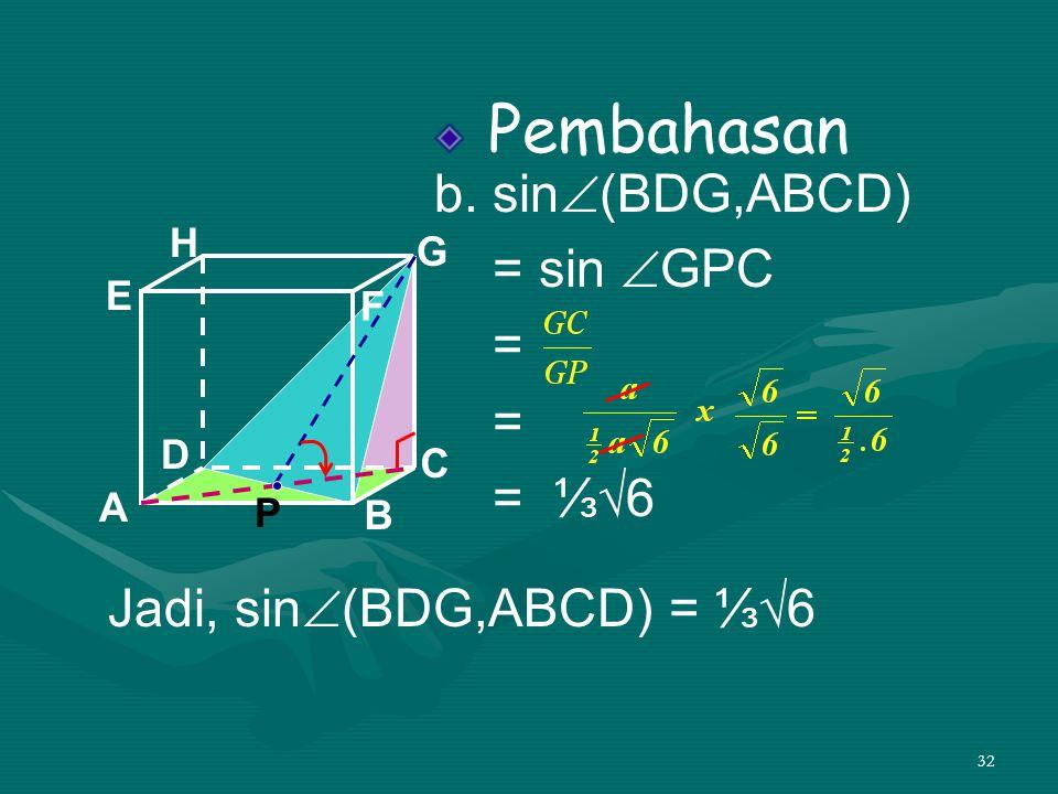 Jadi, sin(BDG,ABCD) = ⅓√6