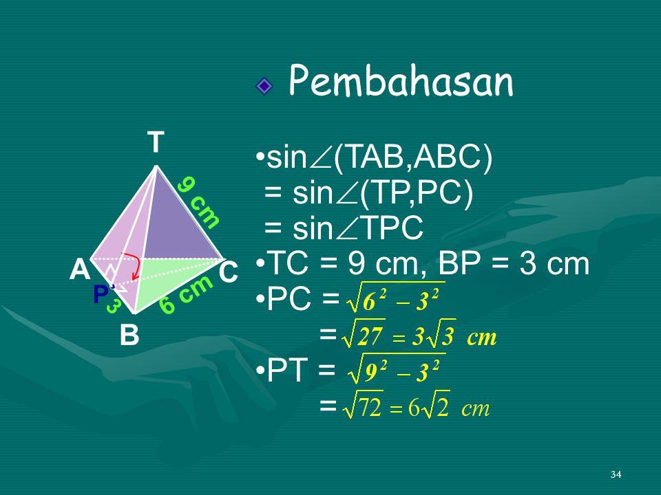 Pembahasan •sin(TAB,ABC) = sin(TP,PC) = sinTPC