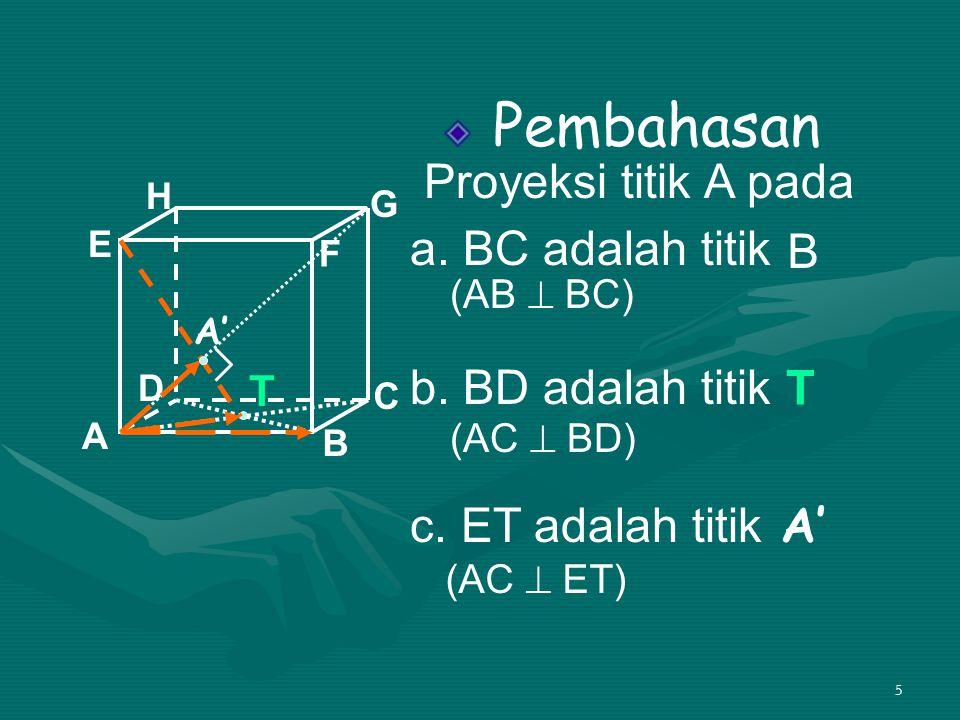 Pembahasan Proyeksi titik A pada a. BC adalah titik B