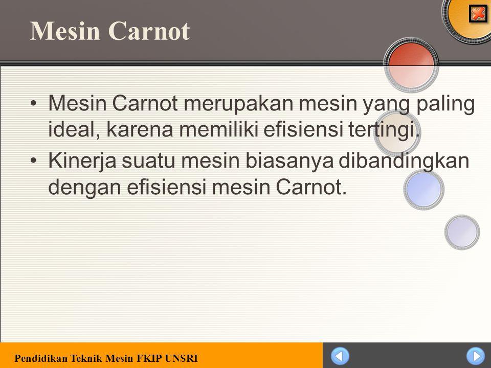Mesin Carnot Mesin Carnot merupakan mesin yang paling ideal, karena memiliki efisiensi tertingi.