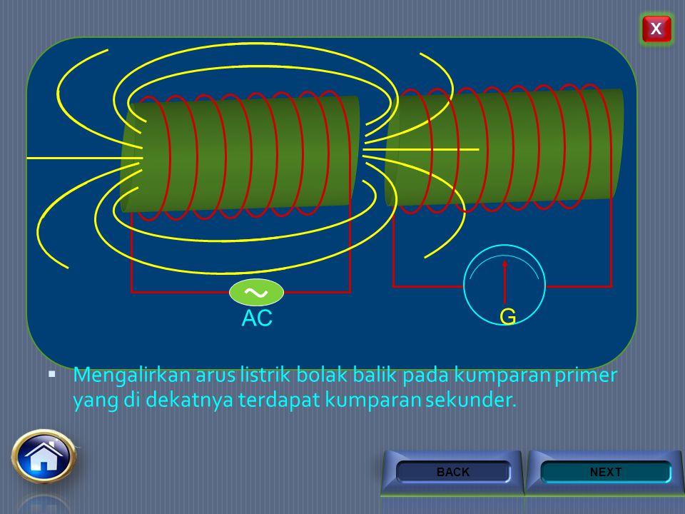 X G. AC. Mengalirkan arus listrik bolak balik pada kumparan primer yang di dekatnya terdapat kumparan sekunder.