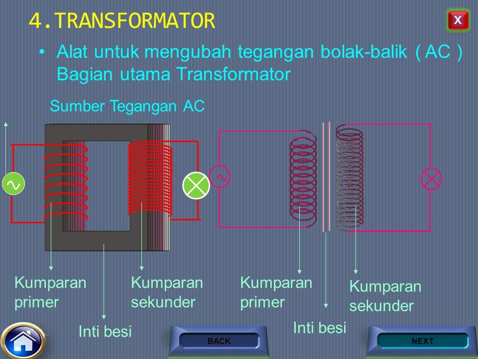 4.TRANSFORMATOR X. Alat untuk mengubah tegangan bolak-balik ( AC ) Bagian utama Transformator. Sumber Tegangan AC.