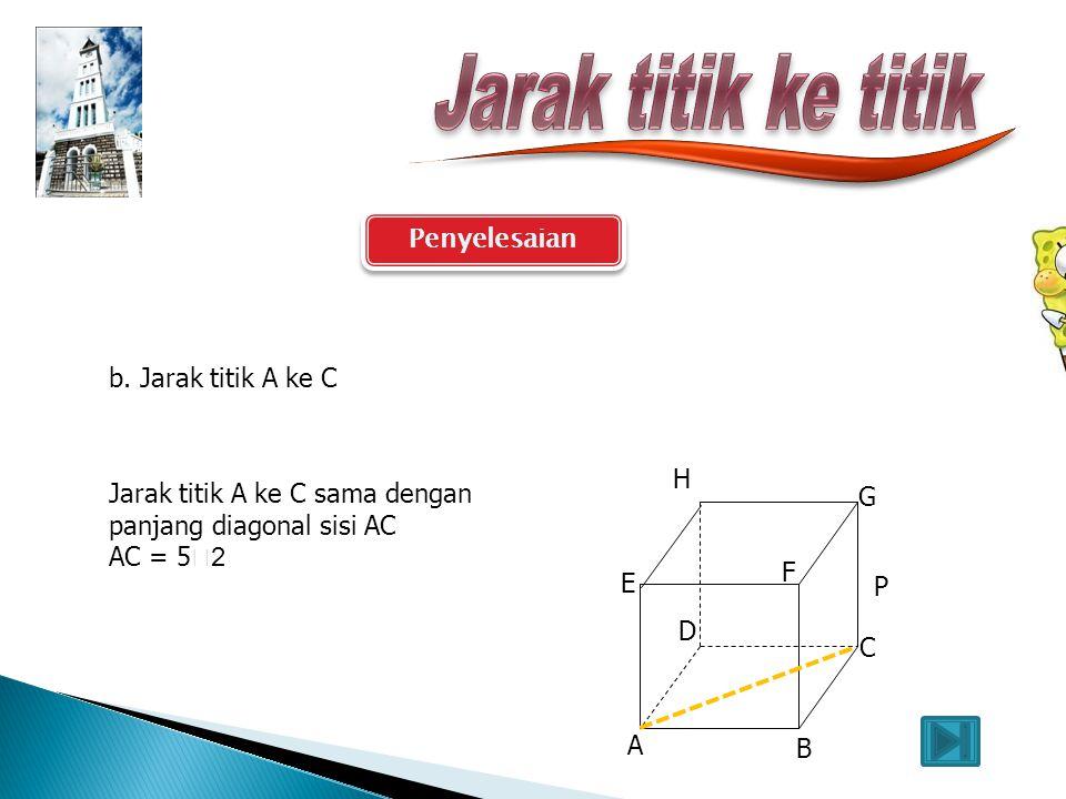 Jarak titik ke titik Penyelesaian b. Jarak titik A ke C H