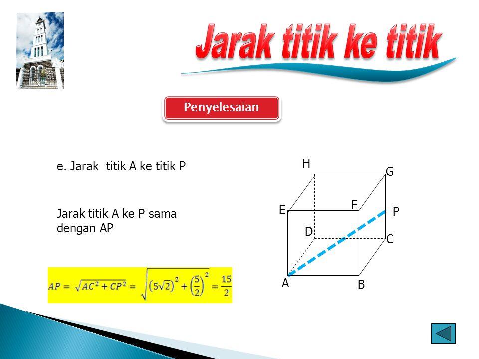 Jarak titik ke titik Penyelesaian e. Jarak titik A ke titik P H G F E
