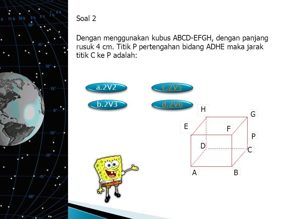 Soal 2 Dengan menggunakan kubus ABCD-EFGH, dengan panjang rusuk 4 cm. Titik P pertengahan bidang ADHE maka jarak titik C ke P adalah: