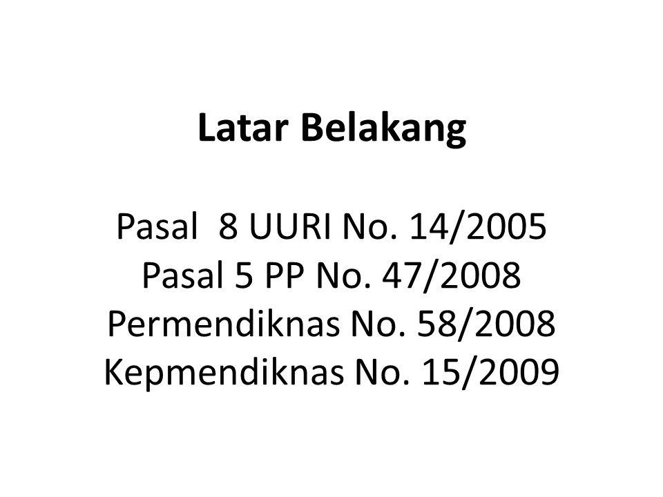 Latar Belakang Pasal 8 UURI No. 14/2005 Pasal 5 PP No