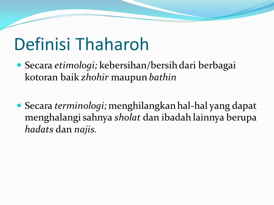 Definisi Thaharoh Secara etimologi; kebersihan/bersih dari berbagai kotoran baik zhohir maupun bathin.