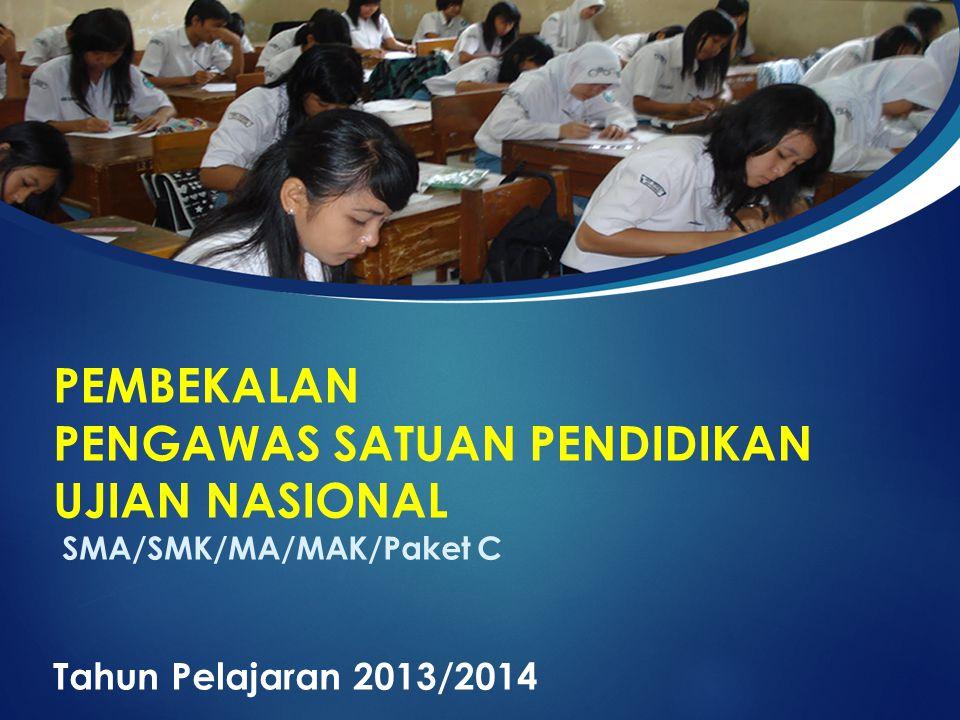 PEMBEKALAN PENGAWAS SATUAN PENDIDIKAN UJIAN NASIONAL SMA/SMK/MA/MAK/Paket C Tahun Pelajaran 2013/2014