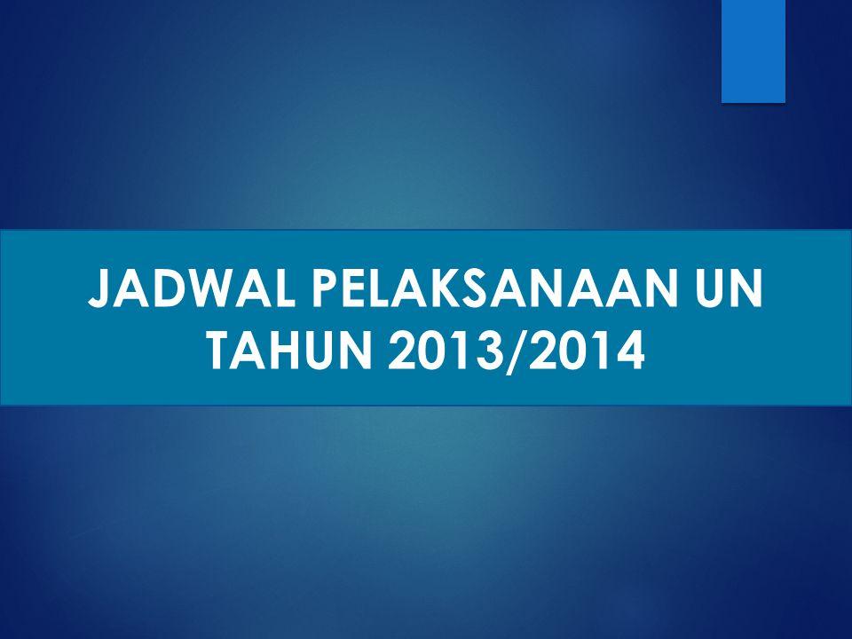 JADWAL PELAKSANAAN UN TAHUN 2013/2014