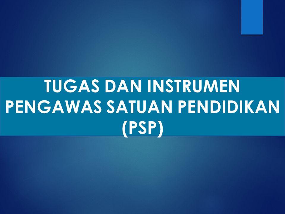 TUGAS DAN INSTRUMEN PENGAWAS SATUAN PENDIDIKAN (PSP)