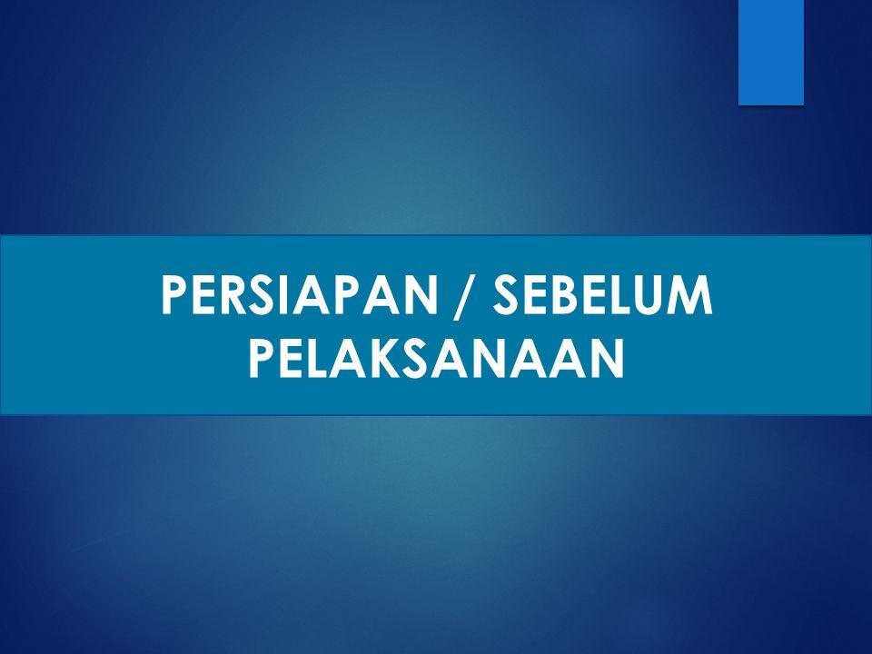 PERSIAPAN / SEBELUM PELAKSANAAN