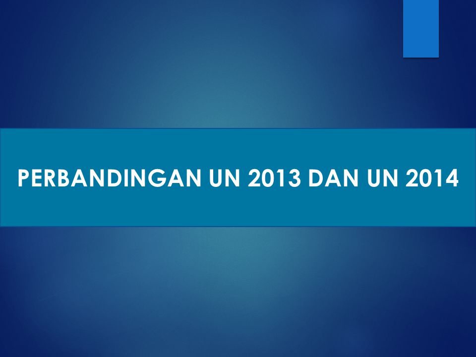 PERBANDINGAN UN 2013 DAN UN 2014