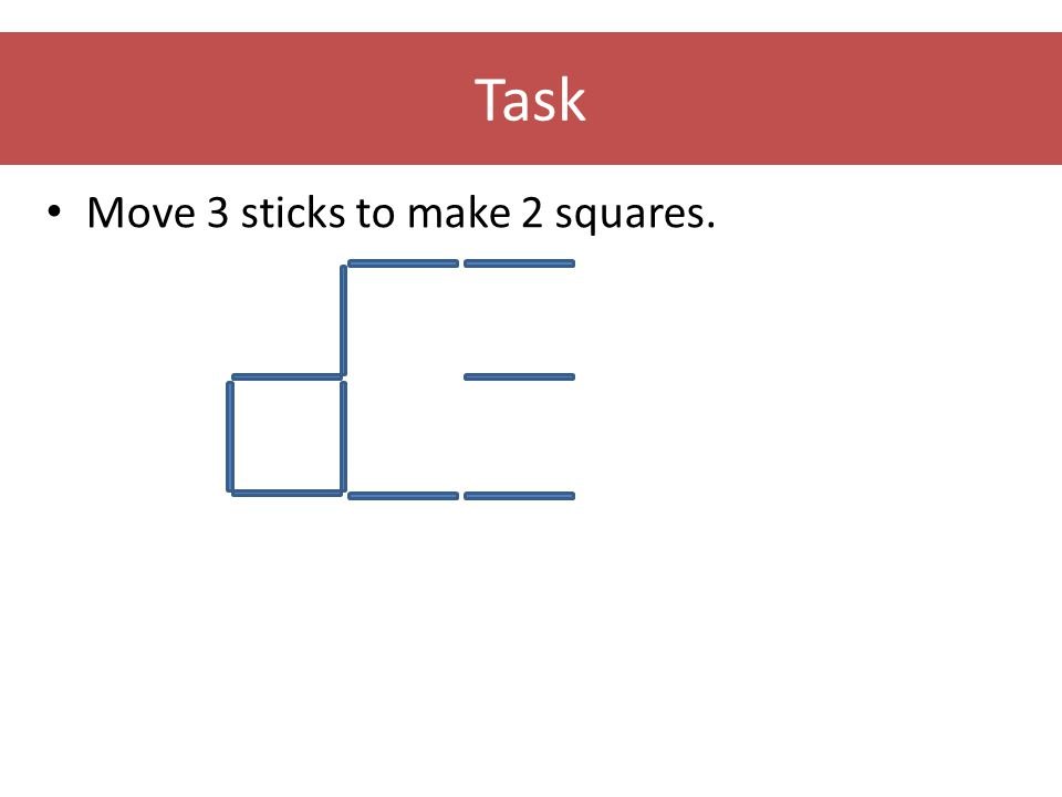 Task Move 3 sticks to make 2 squares.