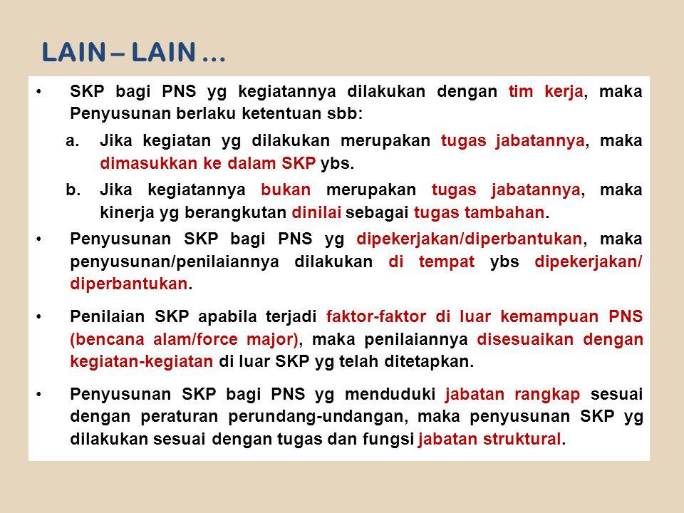 LAIN – LAIN … SKP bagi PNS yg kegiatannya dilakukan dengan tim kerja, maka Penyusunan berlaku ketentuan sbb: