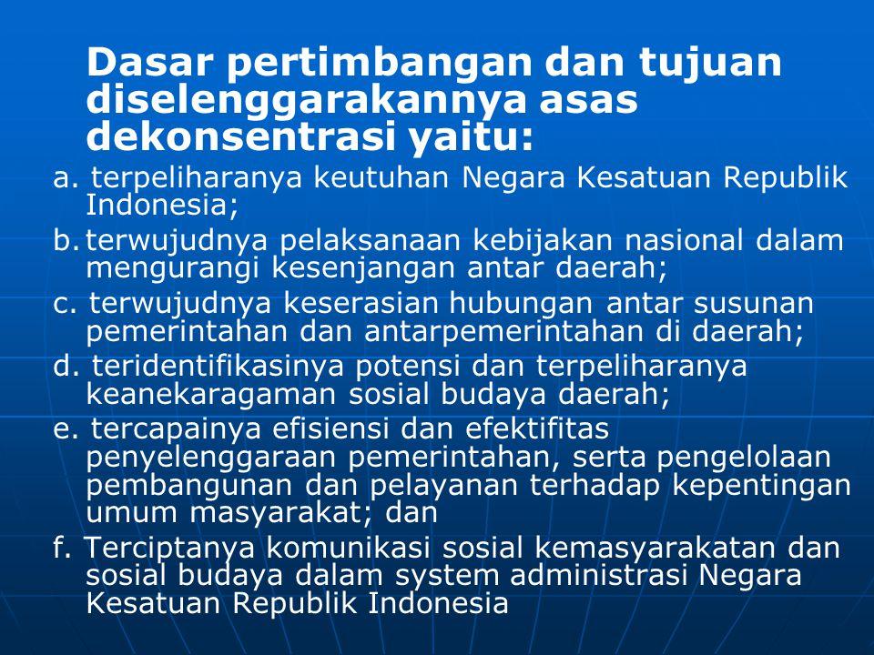 Pelaksanaan asas dekonsentrasi diletakkan pada wilayah provinsi dalam kedudukannya sebagai wilayah administrasi untuk melaksanakan kewenangan pemerintahan yang dilimpahkan kepada gubernur sebagai wakil pemerintah di wilayah provinsi