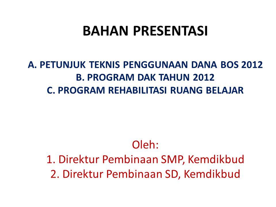 BAHAN PRESENTASI A. PETUNJUK TEKNIS PENGGUNAAN DANA BOS 2012 B