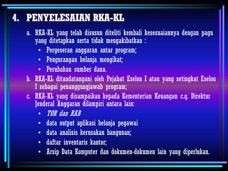 PENYELESAIAN RKA-KL RKA-KL yang telah disusun diteliti kembali kesesuaiannya dengan pagu yang ditetapkan serta tidak mengakibatkan :