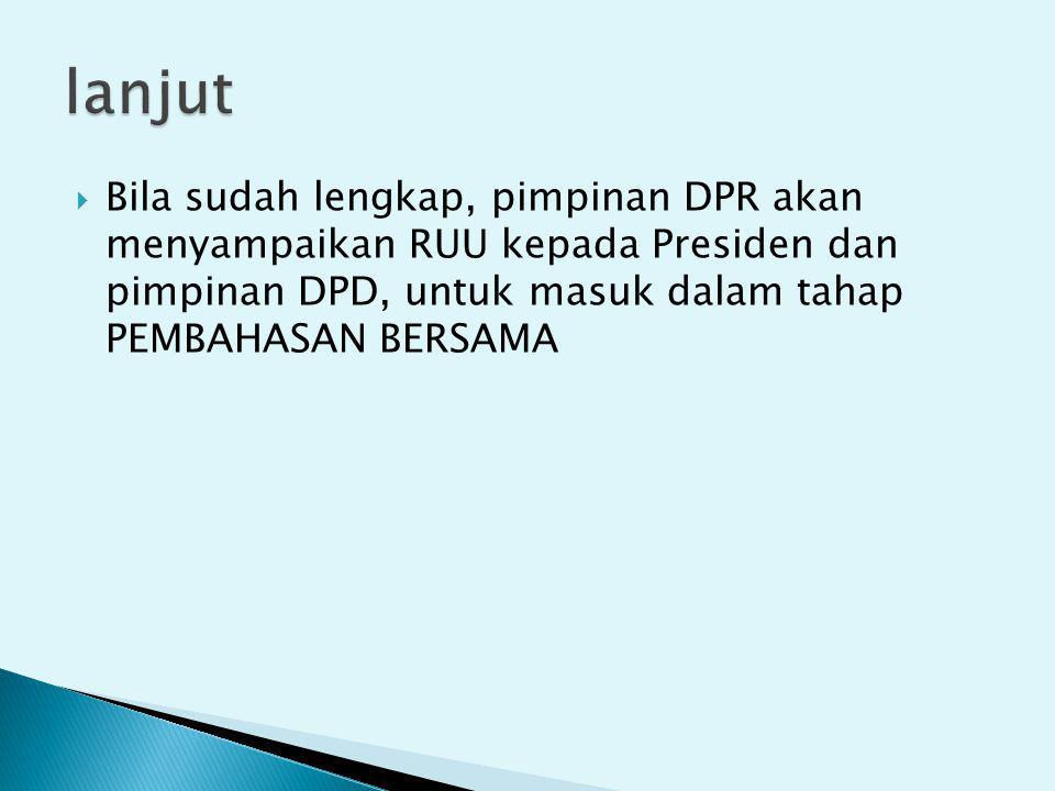 lanjut Bila sudah lengkap, pimpinan DPR akan menyampaikan RUU kepada Presiden dan pimpinan DPD, untuk masuk dalam tahap PEMBAHASAN BERSAMA.