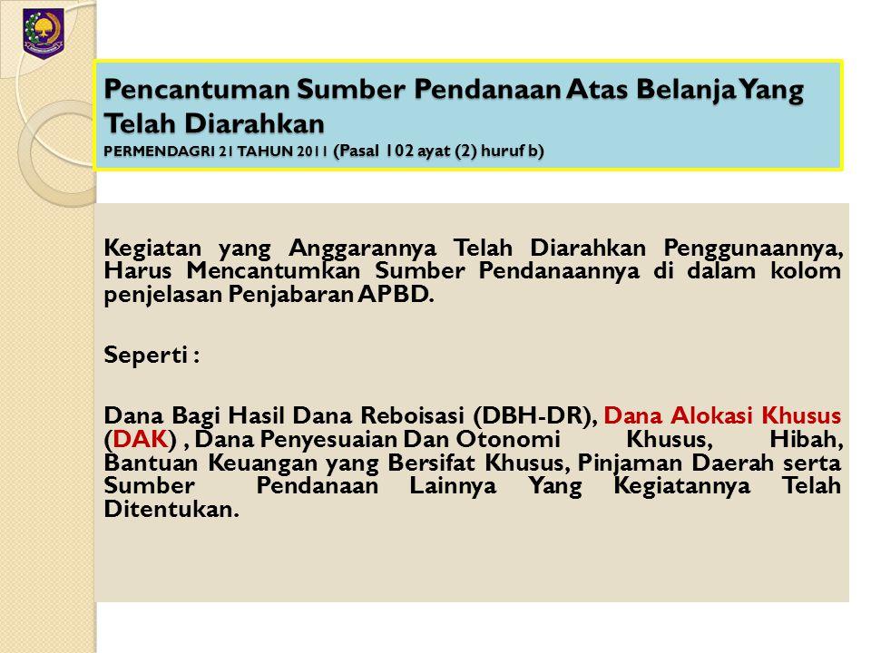Pencantuman Sumber Pendanaan Atas Belanja Yang Telah Diarahkan PERMENDAGRI 21 TAHUN 2011 (Pasal 102 ayat (2) huruf b)