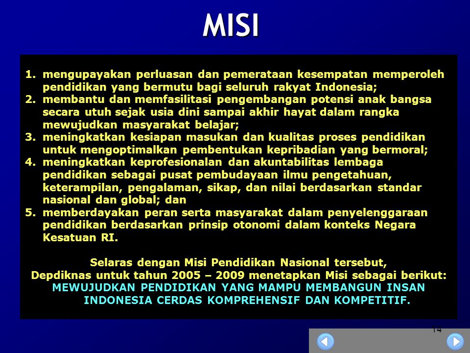MISI mengupayakan perluasan dan pemerataan kesempatan memperoleh pendidikan yang bermutu bagi seluruh rakyat Indonesia;