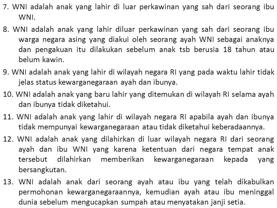 7. WNI adalah anak yang lahir di luar perkawinan yang sah dari seorang ibu WNI.