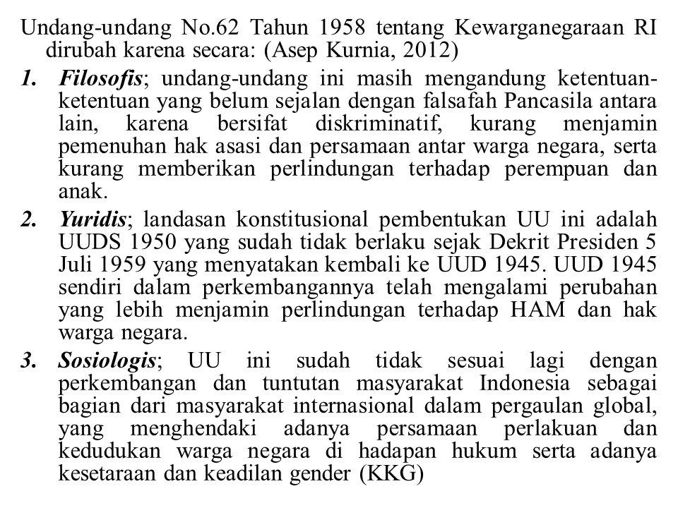 Undang-undang No.62 Tahun 1958 tentang Kewarganegaraan RI dirubah karena secara: (Asep Kurnia, 2012)