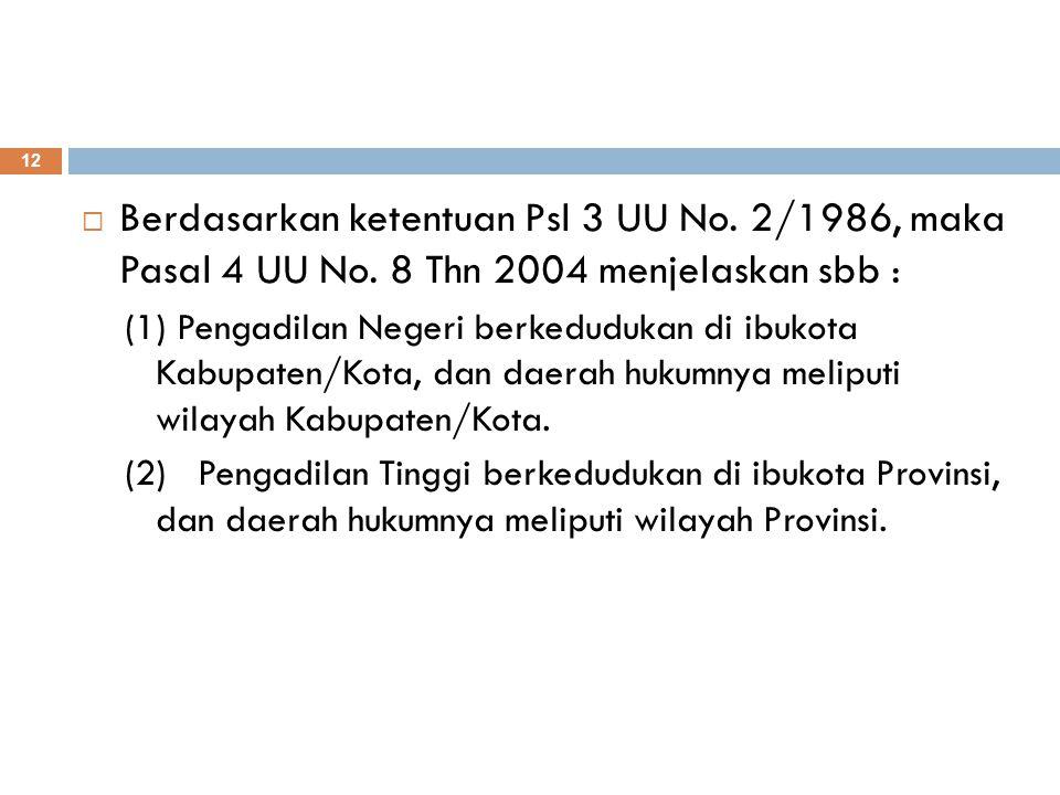 Berdasarkan ketentuan Psl 3 UU No. 2/1986, maka Pasal 4 UU No
