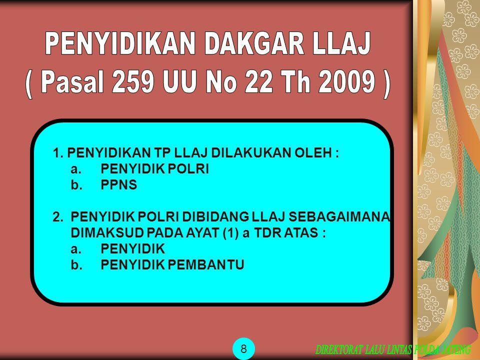PENYIDIKAN DAKGAR LLAJ ( Pasal 259 UU No 22 Th 2009 )