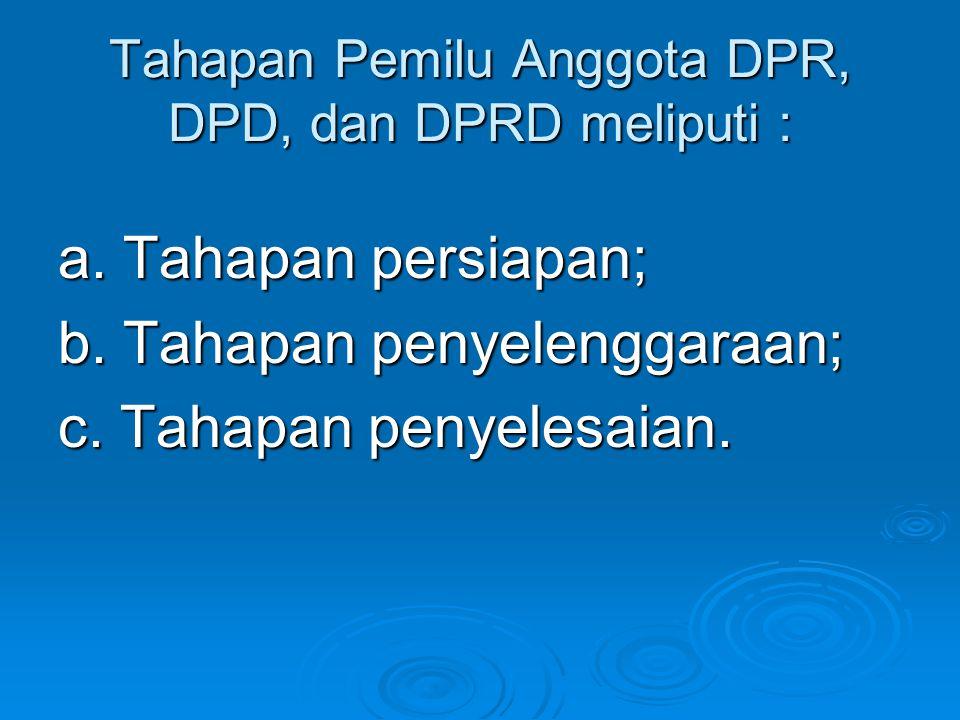 Tahapan Pemilu Anggota DPR, DPD, dan DPRD meliputi :