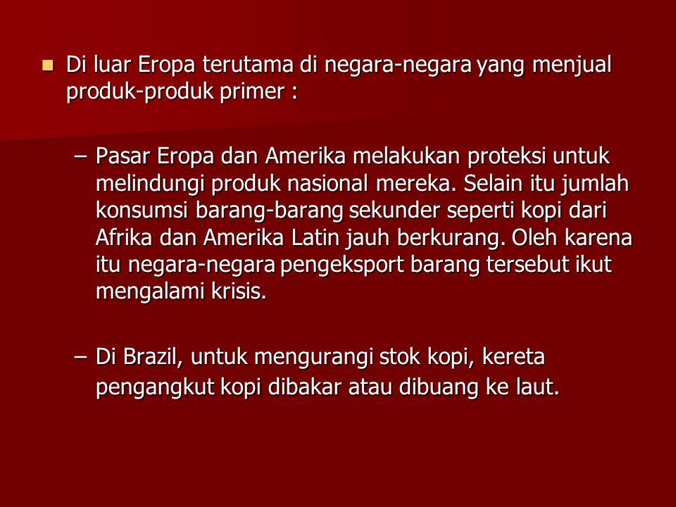 Di luar Eropa terutama di negara-negara yang menjual produk-produk primer :