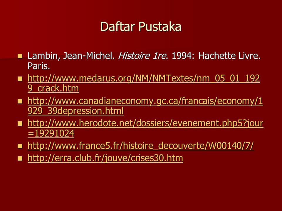 Daftar Pustaka Lambin, Jean-Michel. Histoire 1re. 1994: Hachette Livre. Paris. http://www.medarus.org/NM/NMTextes/nm_05_01_1929_crack.htm.