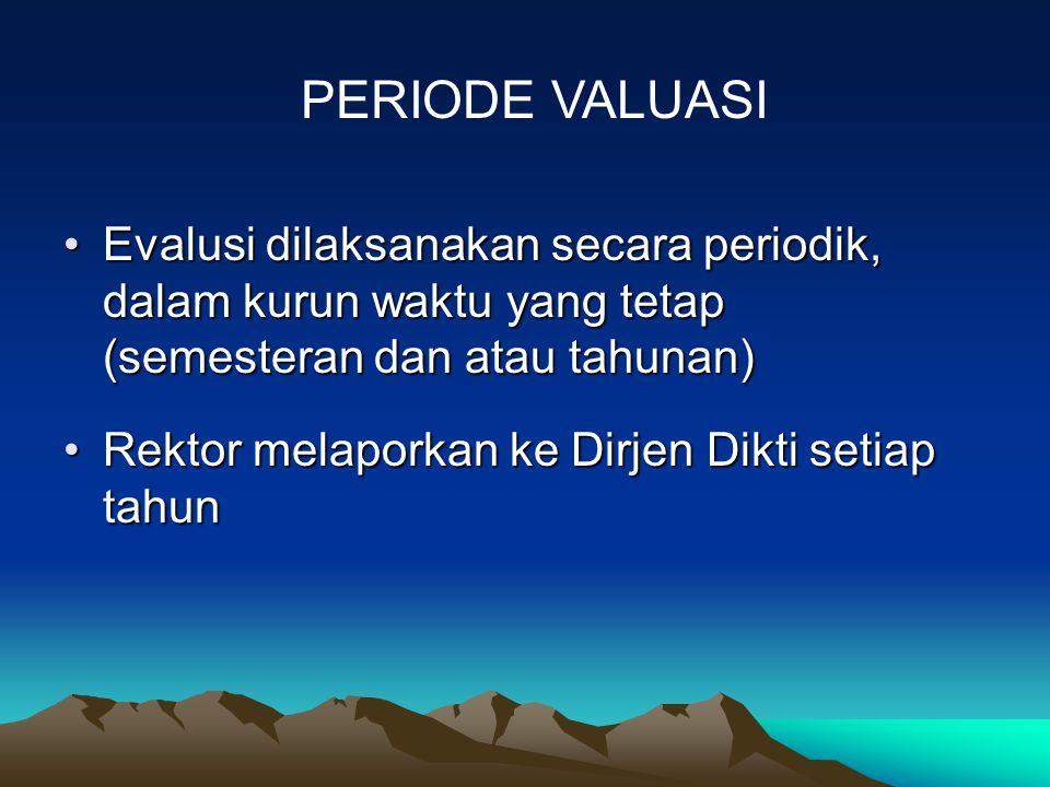 PERIODE VALUASI Evalusi dilaksanakan secara periodik, dalam kurun waktu yang tetap (semesteran dan atau tahunan)