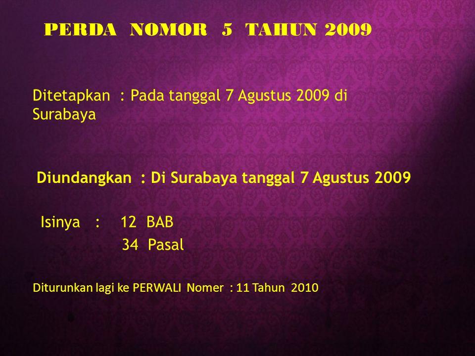 PERDA NOMOR 5 TAHUN 2009 Ditetapkan : Pada tanggal 7 Agustus 2009 di Surabaya. Diundangkan : Di Surabaya tanggal 7 Agustus 2009.